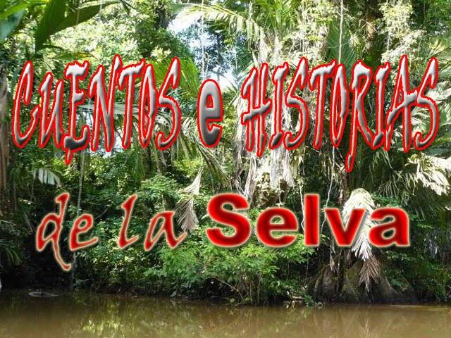 CUENTOS E HISTORIAS DE LA SELVA