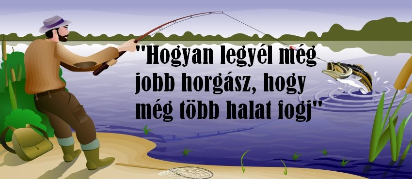 Horgász módszerek, horgászat nem csak kezdőknek!