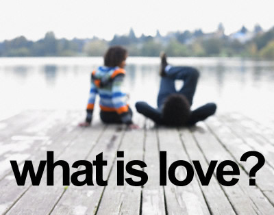 what is love. what is Love?