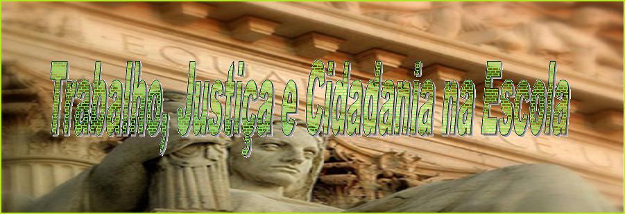 TRABALHO, JUSTIÇA E CIDADANIA NA ESCOLA