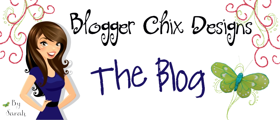 Blogger Chix Designs - The Blog