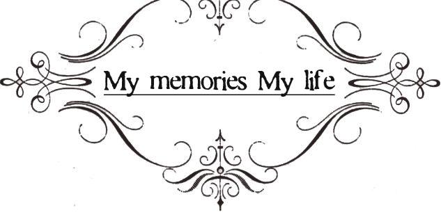 My memories My life