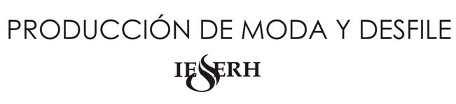 Producción de moda y desfile. Instituto IESERH