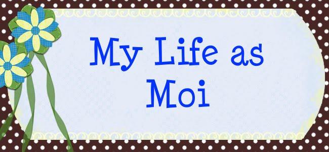 My Life as Moi