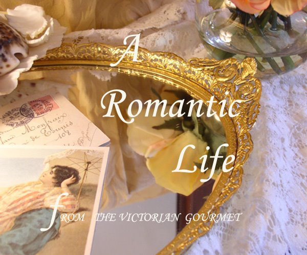 A Romantic Life-The Victorian Gourmet