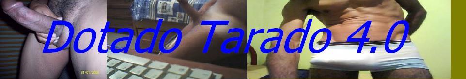 DOTADO TARADO GUI.858@HOTMAIL.COM
