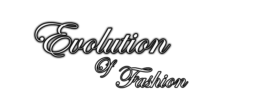 Evolution Of Fashion