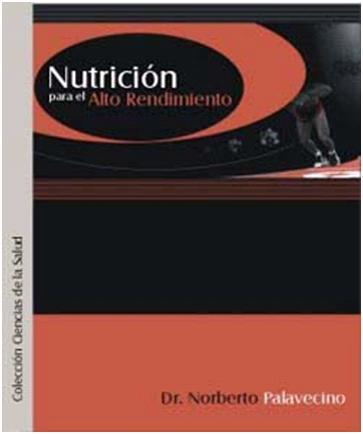 LIBRO DE: Nutrición para el alto Rendimiento - de Norberto Palavecino