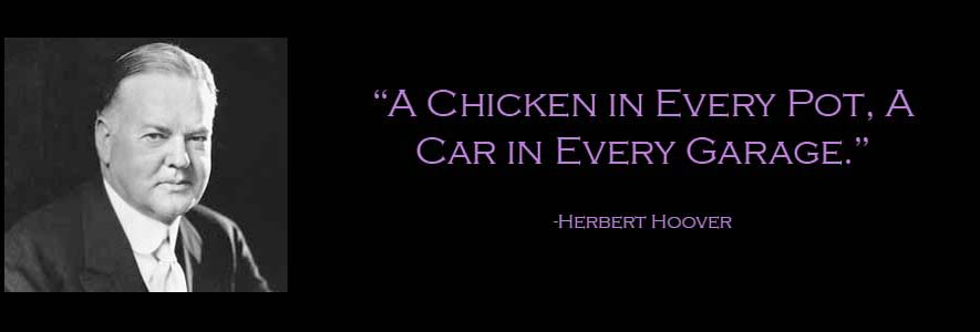 A chicken in every pot. A car in every garage.