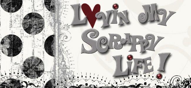 Lovin' My Scrappy Life!!!