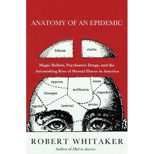 The Carlat Psychiatry Blog Robert Whitakers Anatomy Of An Epidemic