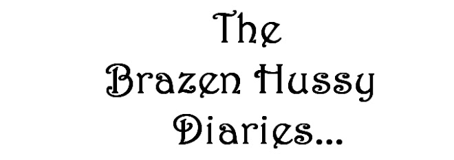 The Brazen Hussy Diaries...