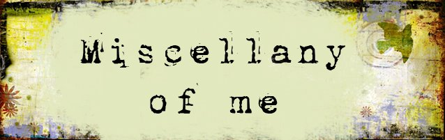 miscellany of me..