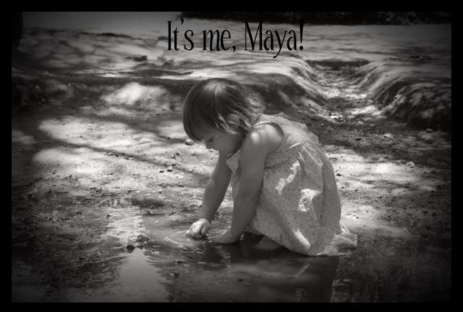 It's me, Maya!!