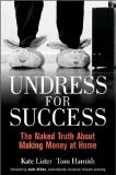 Undress for Success: The Naked Truth about Making Money at Home (Kindle Edition)