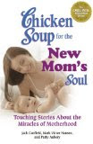 Chicken Soup for the New Mom's Soul: Touching Stories about Miracles of Motherhood (Kindle Edition)