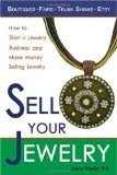 Sell Your Jewelry: How to Start a Jewelry Business and Make Money Selling Jewelry at Boutiques, Fai