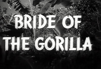 13: BRIDE OF THE GORILLA / Jack Broder Productions - 1951