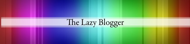 The Lazy Blogger