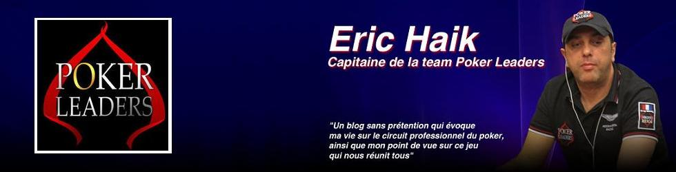 Le blog poker d'Eric Haik, Capitaine de la team Poker Leaders