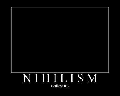 http://2.bp.blogspot.com/_stg80Fonnfs/TBWUBSCBMpI/AAAAAAAAARw/YeIkKK9JSkA/s1600/nihilism.jpg
