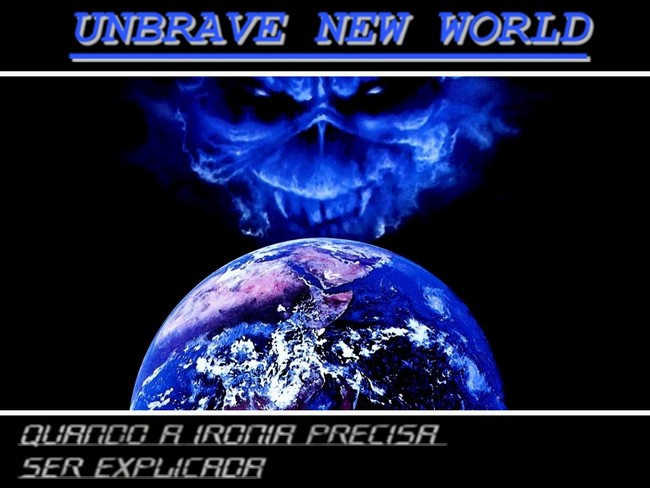UNBRAVE NEW WORLD