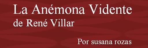 ¨La Anémona Vidente¨ de René Villar                                  Por Susana Rozas