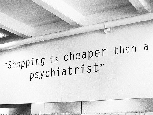 Shopping is cheaper than a psychiatrist