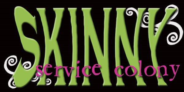 Skinny Service Colony