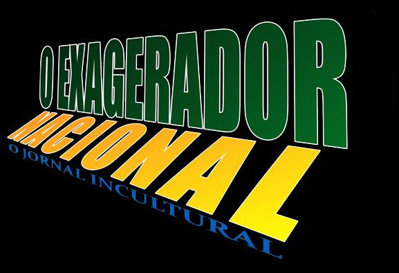 O Exagerador Nacional - O Jornal Incultural