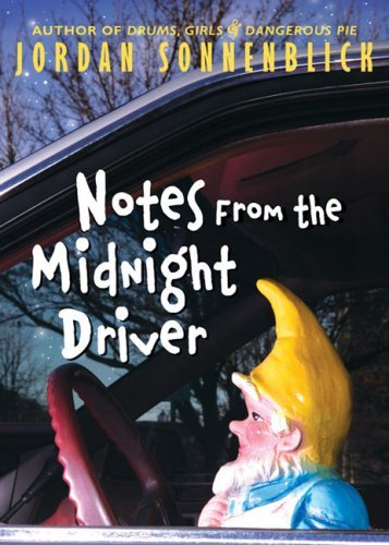 notes from the midnight driver Notes from the midnight driver by jordan sonnenblick is a realistic fiction novel about alex gregory is a 16 year old boy who is upset by his parents divorce and his dad moving on to his 3rd grade teacher.