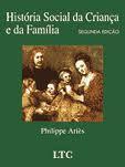 Livro: História Social da Criança e da Família.