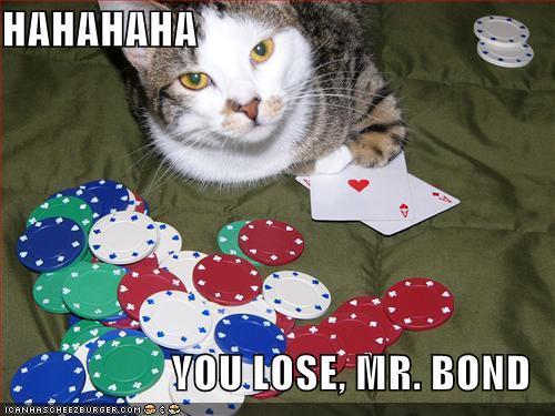 HAHAHAHA YOU LOSE, MR. BOND