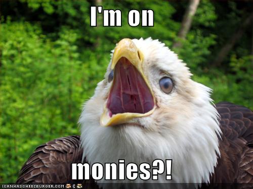 I'm on monies!