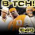 [Musica]:  E-40 feat. Curtis & Too $hort – B*tch (Remix)