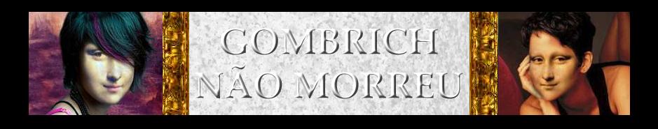 Gombrich Não Morreu
