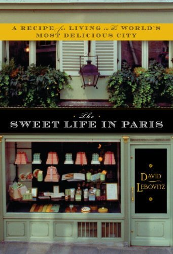 the sweet life in paris delicious adventures in the world s most glorious and perplexing city 8482439 - The Sweet Life In Paris