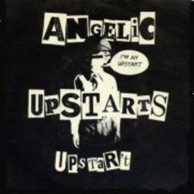 Angelic Upstarts - I'm An Upstart / Never 'Ad Nothin'