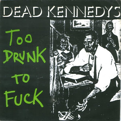 dead_kennedys-too_drunk_to_fuck_pictures