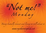 NOT ME! MONDAY