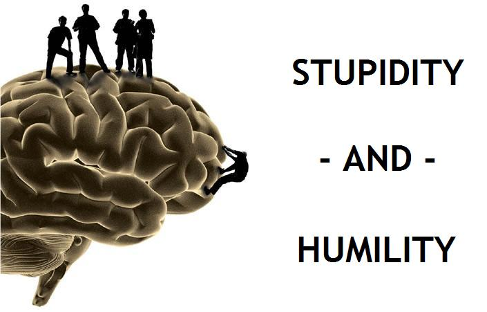 Stupidity - and - Humility