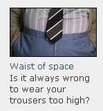 Is it always wrong to wear your trousers too high?