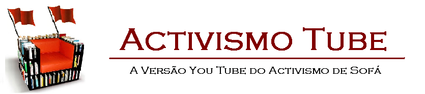 Activismo Tube - A versão You Tube do Activismo de Sofá