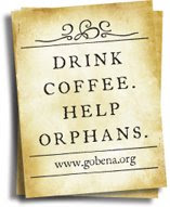 Drink Coffee. Help Orphans.