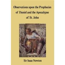 Observations Upon the Prophecies of Daniel and the Apocalypse of St. John by Sir Isaac Newton