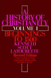 A History of Christianity by Kenneth Scott Latourette