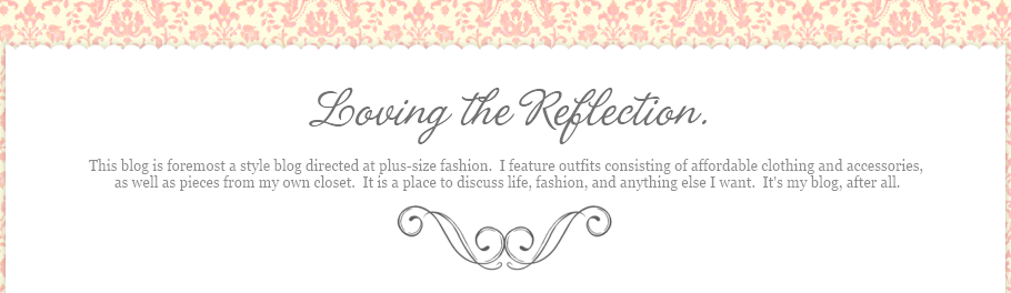 Loving the Reflection: A Plus Size Style Blog