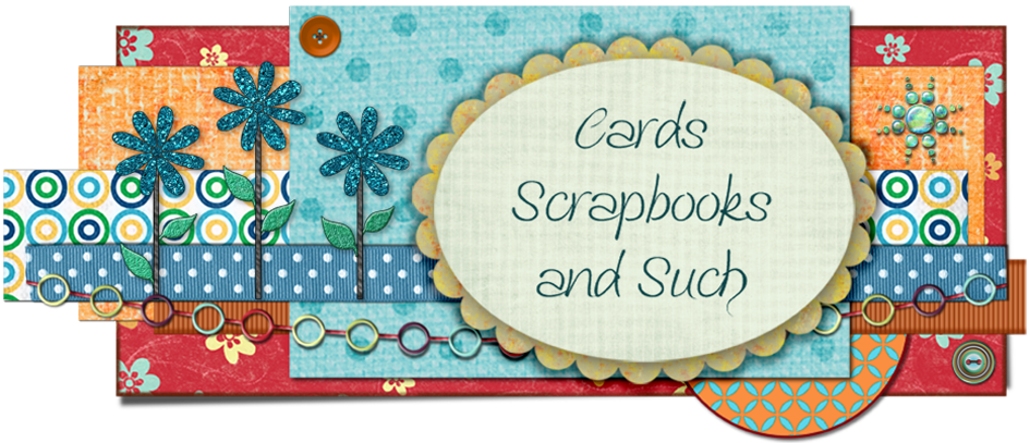 Cards, Scrapbooks and Such