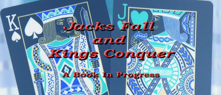 Jacks Fall and Kings Conquer - A Book in Progress