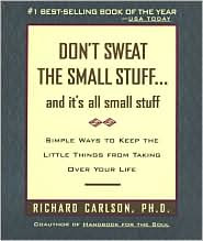 Don&#39;t Sweat the Small Stuff...and It&#39;s All Small Stuff by Richard Carlson